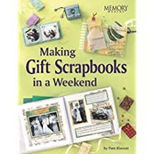 Making Gift Scrapbooks in a Weekend: Perfect Gifts for Friends and Family (Memory Makers) by Pam Klassen (25-Jun-2004) Paperback