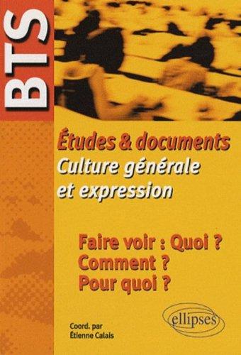 Etudes & Documents Culture General & Expression Faire Voir Quoi ? Comment ? Pourquoi ?