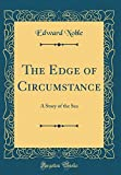 The Edge of Circumstance: A Story of the Sea (Classic Reprint)