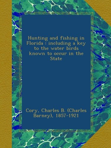 hunting-and-fishing-in-florida-including-a-key-to-the-water-birds-known-to-occur-in-the-state