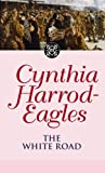 Front cover for the book The White Road by Cynthia Harrod-Eagles
