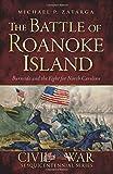 The Battle of Roanoke Island:: Burnside and the Fight for North Carolina (Civil War Series) by Michael Zatarga (2015-05-18)