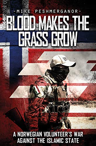 3f876173a5784 Blood Makes the Grass Grow  A Norwegian Volunteer s War Against the Islamic  State by