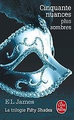 Cinquante nuances plus sombres (Cinquante nuances, Tome 2) - La trilogie Fifty Shades de E L James
