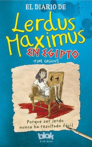 El diario de Lerdus Maximus en Egipto: Porque ser lerdo nunca ha resultado fácil (Escritura desatada) por Tim Collins