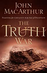 The Truth War (International Edition): Fighting for Certainty in an Age of Deception by John MacArthur (2012-04-06)