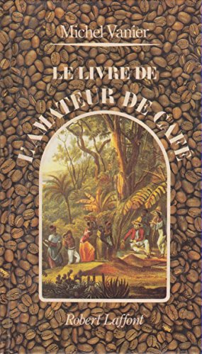 LIVRE DE L AMATEUR DE CAFE par MICHEL VANIER
