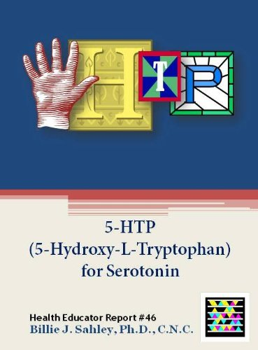 5-HTP (5-Hydroxy-L-Tryptophan) for Serotonin - Health Educator Report #46 (English Edition)