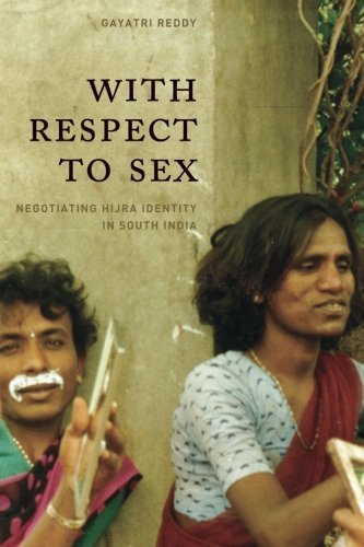 With Respect to Sex: Negotiating Hijra Identity in South India (Worlds of Desire: The Chicago Series on Sexuality, Gender, and Culture) 1st by Reddy, Gayatri (2005) Paperback