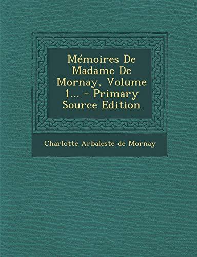 Memoires de Madame de Mornay, Volume 1. - Primary Source Edition -