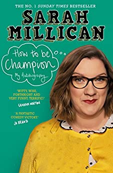 How to be Champion: The No.1 Sunday Times Bestselling Autobiography by [Millican, Sarah]