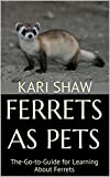 Ferrets As Pets: The-Go-to-Guide for Learning About Ferrets