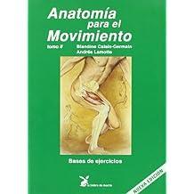 Anatomía para el movimiento. Bases de ejercicios - Tomo II (Cuerpo Y Consciencia)