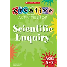 Creative Activities For Scientific Enquiry: Ages 5- 7