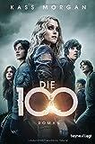 Die 100: Roman von Kass Morgan