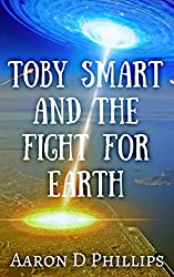 Toby Smart and the Fight For Earth (Book 3 in the Toby Smart Trilogy)