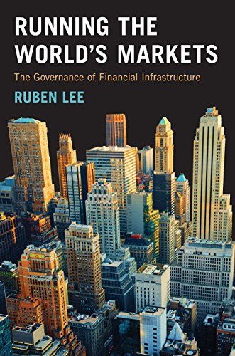 Running the World's Markets: The Governance of Financial Infrastructure (English Edition)