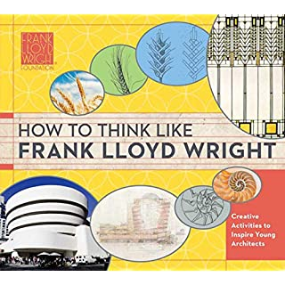 How To Think Like Frank Lloyd Wright: Creative Activities to Inspire Young Architects