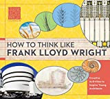 How to Think Like Frank Lloyd Wright: Creative Activities to Inspire Young Architects: Volume 1
