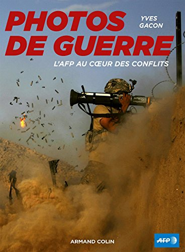Photos de guerre : L'AFP au coeur des conflits par Yves Gacon