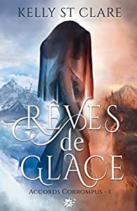 Rêves de Glace: Les accords corrompus, T1 par  Kelly St. Clare