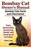 Bombay Cat Owner's Manual. Bombay Cats Facts and Information. Care, Personality, Grooming, Health and Feeding All Included. by Elliott Lang (4-Apr-2014) Paperback