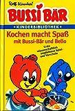 Bussi Bär - Kochen macht Spaß mit Bussi Bär und Bello (Ein farbiges Bussi-Bär-Kinderbuch für glückliche Kindertage) [Illustrierte Sonderausgabe] (Kinderbibliothek)