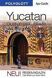 Yucatán/Guatemala/Belize: APA Guide mit Reisemagazin -
