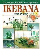 Ikebana: Step-by-step Japanese Flower Arrangement