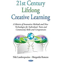 21st Century Lifelong Creative Learning (Education in a Competitive and Globalizing World)