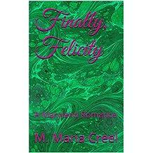 Finally, Felicity: A Maryland Romance (Maryland Romances Book 3)