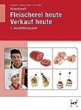 Arbeitsheft Fleischerei heute Verkauf heute 1. Ausbildungsjahr Fleischer/-innen, Fachverkäufer/-innen