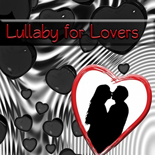 Lullaby for Lovers - New Age Music for Pamper and Lull, Beating Heart, Hugs, Kisses, Love Sayings, Fall Asleep with Nature Sounds, Dream Feed, Nighty Night, Sweet Dreams, Emotional Music
