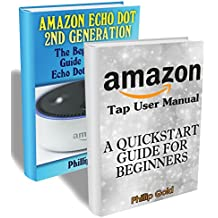 Amazon Echo User Guide Collection: Echo Dot + Tap Beginner's User Manual: (Amazon Dot For Beginners, Amazon Dot User Guide, Amazon Dot Echo) (English Edition)