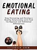 Emotional Eating: Stop Overeating and Develop a Healthy Relationship with Food via Hypnosis and Subliminal Affirmations (English Edition)