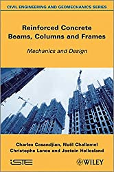 Reinforced Concrete Beams, Columns and Frames: Mechanics and Design (Iste)