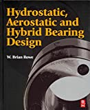 [Hydrostatic, Aerostatic and Hybrid Bearing Design] (By: W. Brian Rowe) [published: April, 2012]