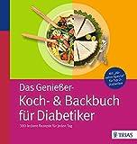 Das Genießer-Koch-& Backbuch für Diabetiker: 380 leckere Rezepte für jeden Tag