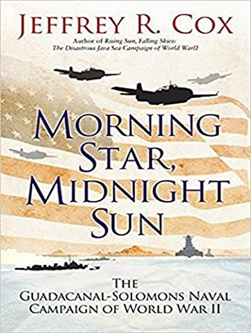 Morning Star, Midnight Sun: The Guadalcanal-solomons Naval Campaign of World