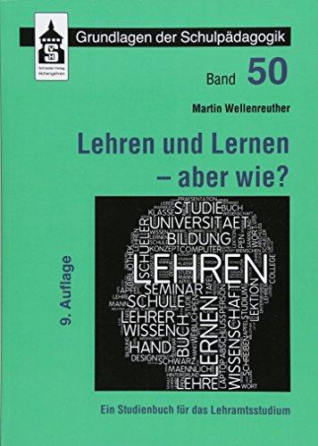 Lehren und Lernen - aber wie?: Ein Studienbuch für das Lehramt (Grundlagen der Schulpädagogik)