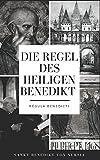 Die Regel des heiligen Benedikt: Regula Benedicti - Benedikt von Nursia