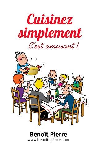 Couverture du livre Cuisinez simplement, c'est amusant !: www.benoit-pierre.com
