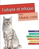 J'adopte et éduque mon Maine coon: Origines, adoption, comportement, alimentation, éducation et santé du Maine coon