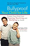 Bullyproof Your Child for Life: Protect Your Child from Teasing, Taunting, and Bullying forGood
