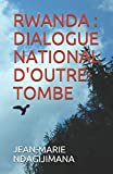 RWANDA - DIALOGUE NATIONAL D'OUTRE-TOMBE