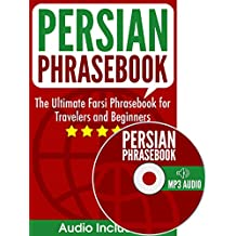 Persian Phrasebook: The Ultimate Farsi Phrasebook for Travelers and Beginners (Audio Included) (English Edition)
