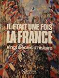Il etait une fois la France : vingt siecles d'histoire