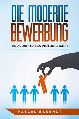 Die Moderne Bewerbung Tipps Tricks Vom Jobcoach Ebook Pascal