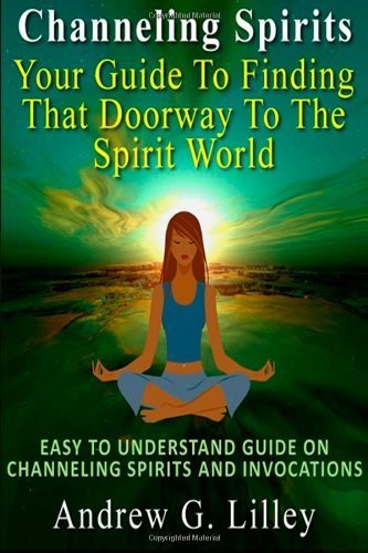 channeling-spirits-your-guide-to-finding-that-doorway-to-the-spirit-world-easy-to-understand-guide-o