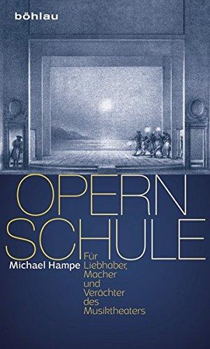 Opernschule: Für Liebhaber, Macher und Verächter des Musiktheaters